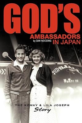 God's Ambassadors in Japan: The Kenny & Lila Joseph Story - Wooding, Dan