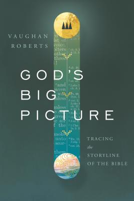 God's Big Picture: Tracing the Story-Line of the Bible - Roberts, Vaughan