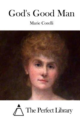 God's Good Man - Corelli, Marie, and The Perfect Library (Editor)