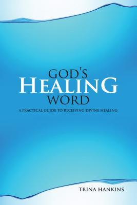 God's Healing Word: A Practical Guide to Receiving Divine Healing (Book & CD) - Hankins, Trina