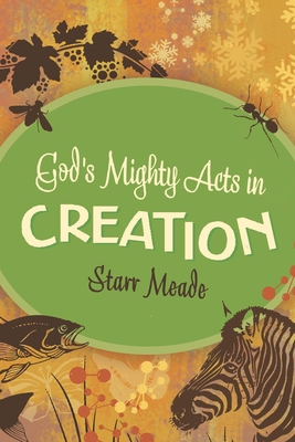 God's Mighty Acts in Creation - Meade, Starr