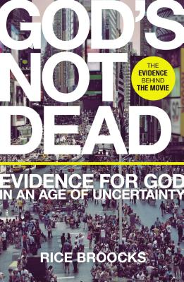 God's Not Dead: Evidence for God in an Age of Uncertainty - Broocks, Rice