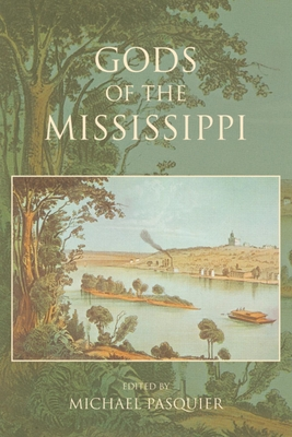 Gods of the Mississippi - Pasquier, Michael (Editor), and Greene, Alison Collis (Contributions by), and Poché, Justin (Contributions by)