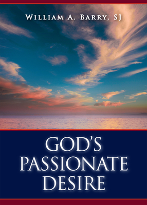 God's Passionate Desire - Barry, William A, Sj