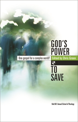 God's Power to Save: One Gospel for a Complex World? - Green, Chris