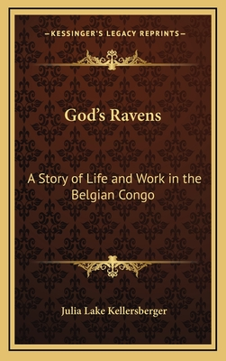 God's Ravens: A Story of Life and Work in the Belgian Congo - Kellersberger, Julia Lake