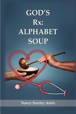 God's RX: Alphabet Soup - Adels, Nancy Hartley