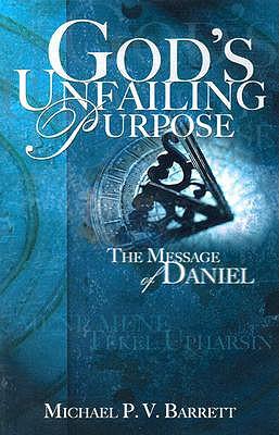 God's Unfailing Purpose: The Message of Daniel - Barrett, Michael P V