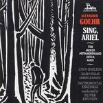 Goehr: Sing, Ariel; The Mouse Metamorphosed into a Maid