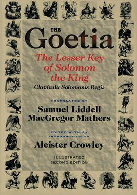 Goetia the Lesser Key of Solomon the King: Lemegeton, Book 1 Clavicula Salomonis Regis - Crowley, Aleister, and Mathers, S L MacGregor (Editor), and Liddell, Samuel (Translated by)
