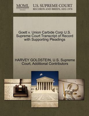 Goett V. Union Carbide Corp U.S. Supreme Court Transcript of Record with Supporting Pleadings - Goldstein, Harvey, Professor, and Additional Contributors, and U S Supreme Court (Creator)