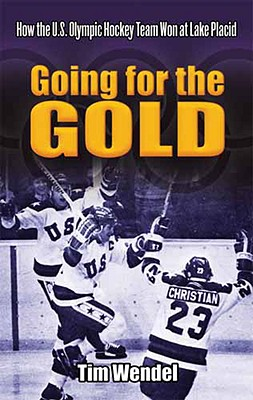 Going for the Gold: How the U.S. Olympic Hockey Team Won at Lake Placid - Wendel, Tim