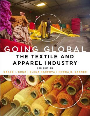 Going Global: The Textile and Apparel Industry - Kunz, Grace I, and Karpova, Elena, and Garner, Myrna B