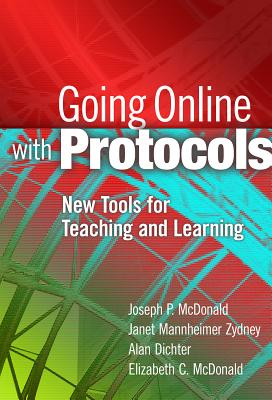Going Online with Protocols: New Tools for Teaching and Learning - McDonald, Joseph P, and Zydney, Janet Mannheimer, and Dichter, Alan