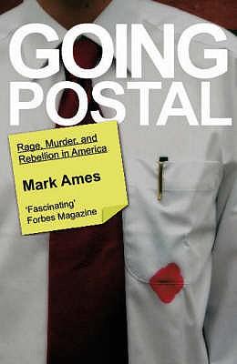 Going Postal: Rage, Murder & Rebellion in America - Ames, Mark