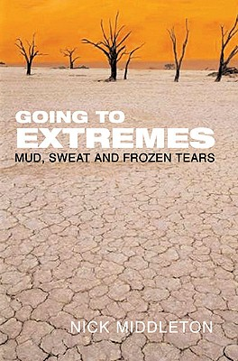 Going to Extremes: Mud, Sweat and Frozen Tears - Middleton, Nick