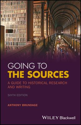 Going to the Sources: A Guide to Historical Research and Writing - Brundage, Anthony
