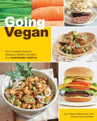 Going Vegan: The Complete Guide to Making a Healthy Transition to a Plant-Based Lifestyle - Newman, Joni Marie, and Adams, Gerrie