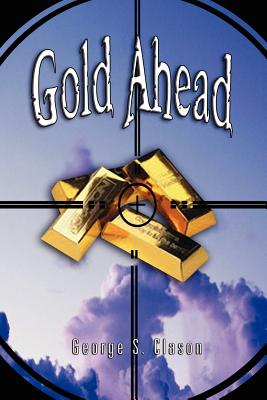 Gold Ahead by George S. Clason (the Author of the Richest Man in Babylon) - Clason, George Samuel