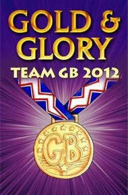 Gold and Glory: Team GB 2012 - Pick, Ollie M.