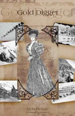 Gold Digger: A Klondike Mystery - Delany, Vicki