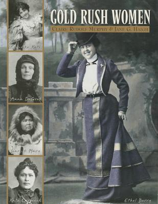 Gold Rush Women - Murphy, Claire Rudolf, and Haigh, Jane G