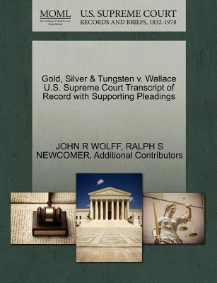 Gold, Silver & Tungsten V. Wallace U.S. Supreme Court Transcript of Record with Supporting Pleadings - Wolff, John R, and Newcomer, Ralph S, and Additional Contributors