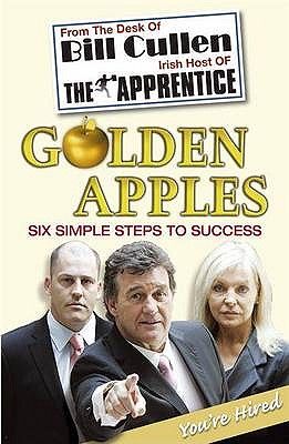 Golden Apples: Six Simple Steps to Success: From Market Stall to Millionaire: a Wealth of Wisdom You Can't Afford to Ignore - Cullen, Bill