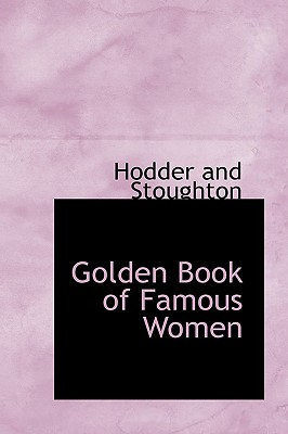 Golden Book of Famous Women - Stoughton, Hodder And