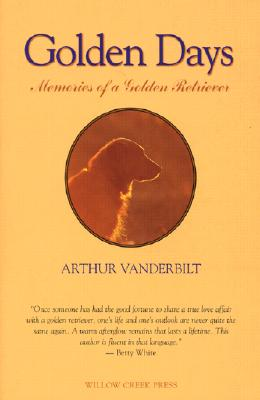 Golden Days: Memories of a Golden Retriever - Vanderbilt, Arthur