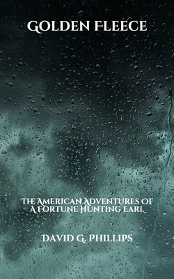 Golden Fleece: The American Adventures Of A Fortune Hunting Earl - Phillips, David G