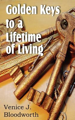 Golden Keys to a Lifetime of Living - Bloodworth, Venice J, and Bowles, La Verne (Editor)
