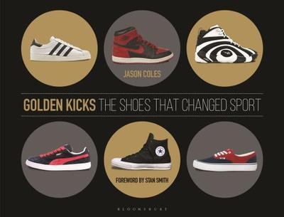 Golden Kicks: The Shoes that Changed Sport - Coles, Jason, and Smith, Stan (Foreword by)
