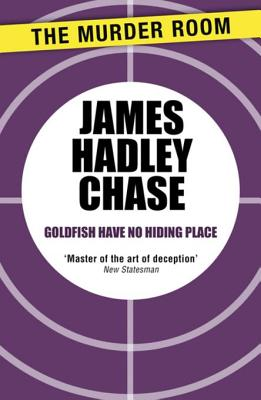 Goldfish Have No Hiding Place - Chase, James Hadley