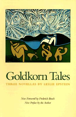 Goldkorn Tales: Three Novellas - Epstein, Leslie (Preface by), and Busch, Frederick (Foreword by), and Frederick Busch (Foreword by)