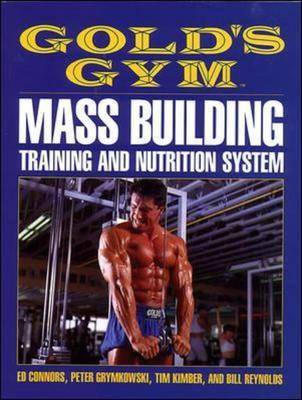 Gold's Gym Mass Building Training and Nutrition System - Connors, Edward, and Grymkowski, Peter, and Reynolds, Bill