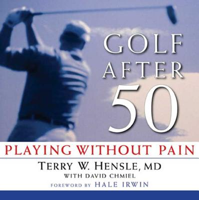 Golf After 50: Playing Without Pain - Hensle, Terry W (Editor), and Chmiel, David (Editor)