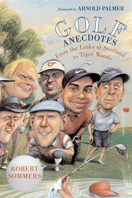 Golf Anecdotes: From the Links of Scotland to Tiger Woods - Sommers, Robert, and Palmer, Arnold (Foreword by)