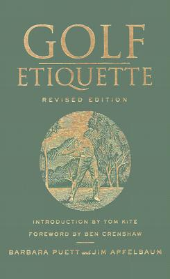 Golf Etiquette - Puett, Barbara, and Apfelbaum, Jim, and Kite, Tom (Introduction by)