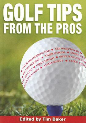 Golf Tips from the Pros - Baker, Tim (Editor)