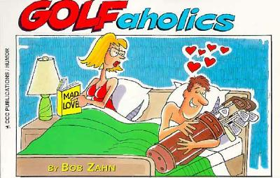 Golfaholics - Zahn Bob, and Carle, Cliff (Editor)