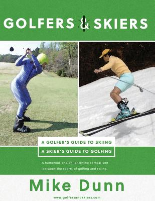Golfers and Skiers: Golfers Guide to Skiing Skiers Guide to Golfing - Dunn, Mike