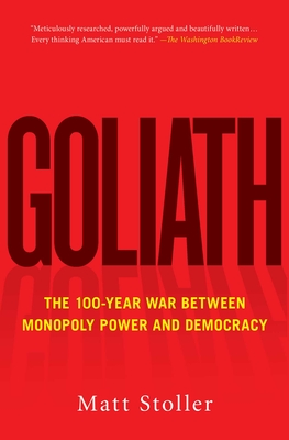 Goliath: The 100-Year War Between Monopoly Power and Democracy - Stoller, Matt