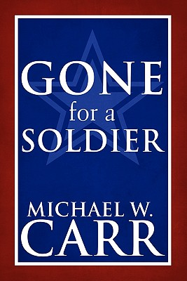 Gone for a Soldier - Carr, Michael W