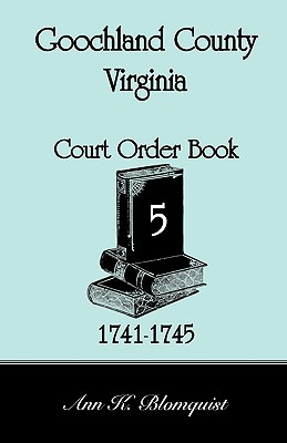 Goochland County, Virginia Court Order Book 5, 1741-1745 - Blomquist, Ann Kicker