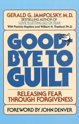 Good-Bye to Guilt: Releasing Fear Through Forgiveness - Jampolsky, Gerald G