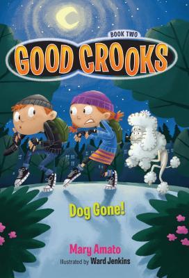 Good Crooks Book Two: Dog Gone! - Amato, Mary, and Jenkins, Ward