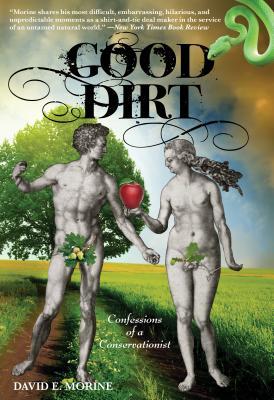 Good Dirt: Confessions of a Conservationist - Morine, David E