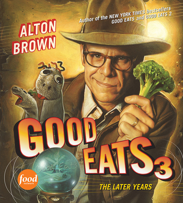 Good Eats 3: The Later Years - Brown, Alton