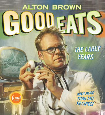 Good Eats: Volume 1, the Early Years - Brown, Alton